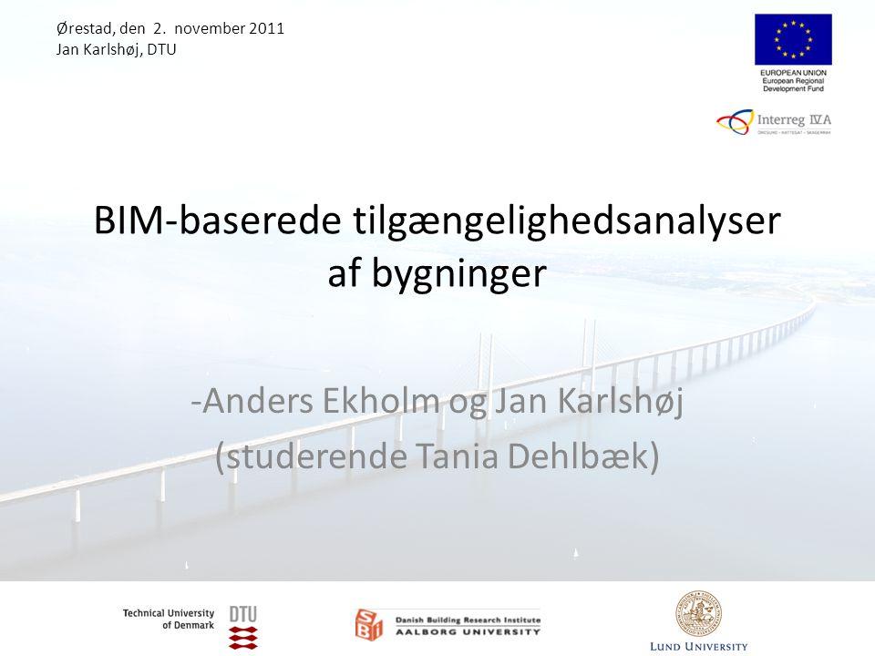 BIM-baserede tilgængelighedsanalyser af bygninger -Anders Ekholm og Jan Karlshøj (studerende Tania Dehlbæk) Ørestad, den 2.