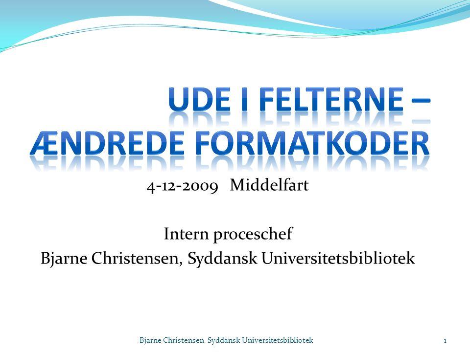 4-12-2009 Middelfart Intern proceschef Bjarne Christensen, Syddansk Universitetsbibliotek Bjarne Christensen Syddansk Universitetsbibliotek1