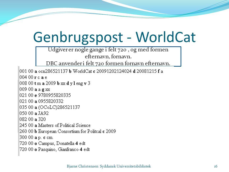 Genbrugspost - WorldCat Bjarne Christensen Syddansk Universitetsbibliotek16 Udgiver er nogle gange i felt 720, og med formen efternavn, fornavn.