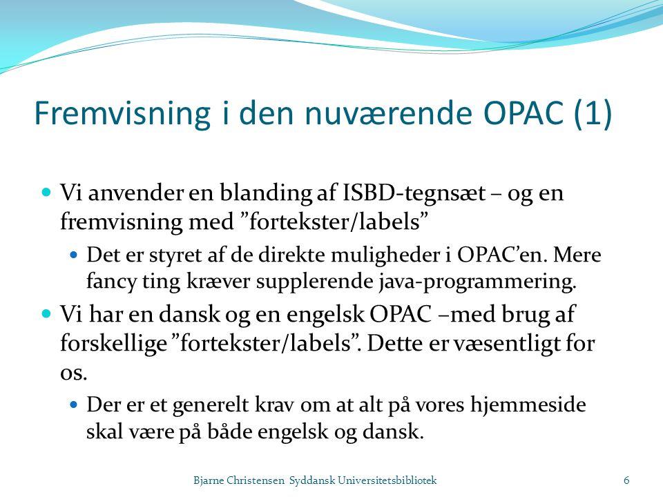 Fremvisning i den nuværende OPAC (1)  Vi anvender en blanding af ISBD-tegnsæt – og en fremvisning med fortekster/labels  Det er styret af de direkte muligheder i OPAC'en.
