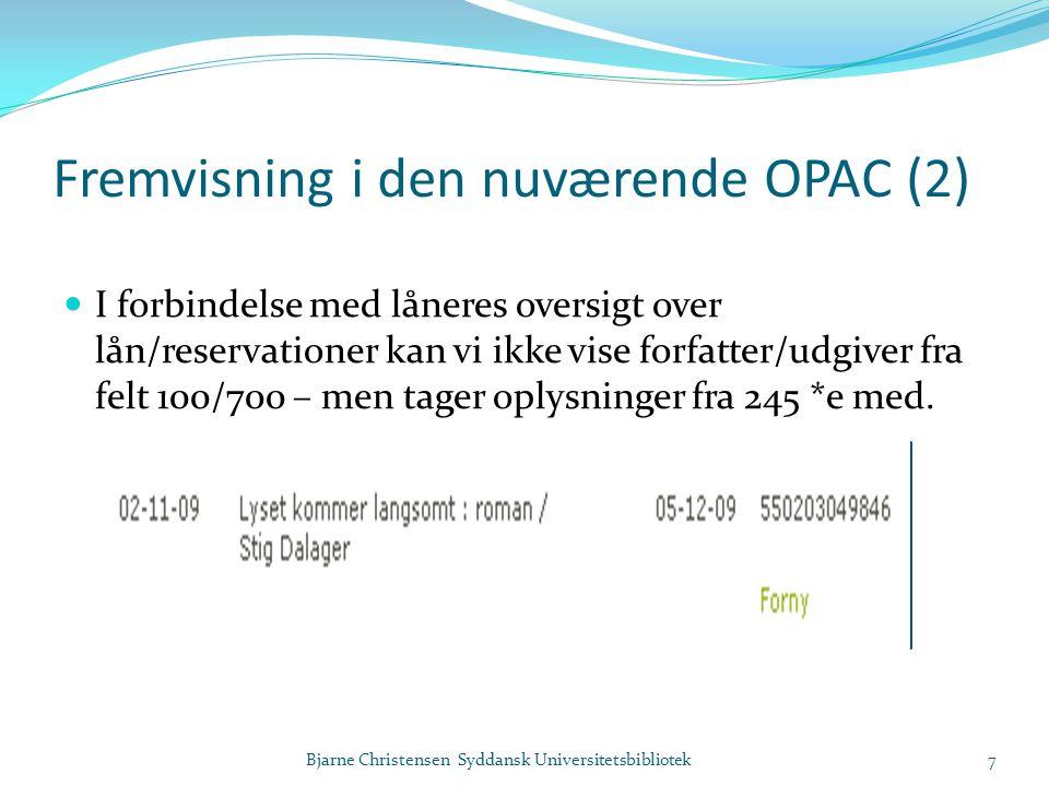 Fremvisning i den nuværende OPAC (2)  I forbindelse med låneres oversigt over lån/reservationer kan vi ikke vise forfatter/udgiver fra felt 100/700 – men tager oplysninger fra 245 *e med.