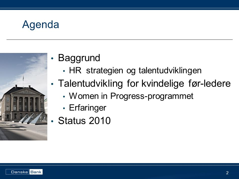 Agenda • Baggrund • HR strategien og talentudviklingen • Talentudvikling for kvindelige før-ledere • Women in Progress-programmet • Erfaringer • Status 2010 2