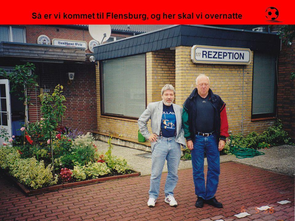 Så er vi kommet til Flensburg, og her skal vi overnatte