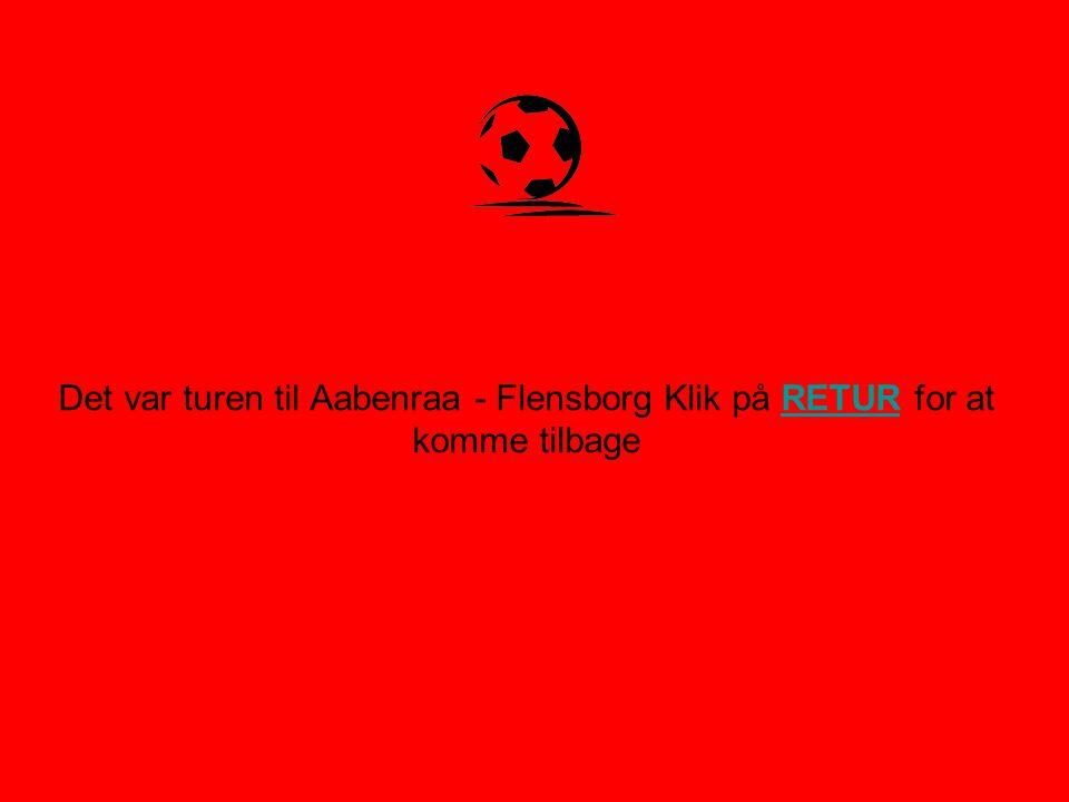 Det var turen til Aabenraa - Flensborg Klik på RETUR for at komme tilbageRETUR