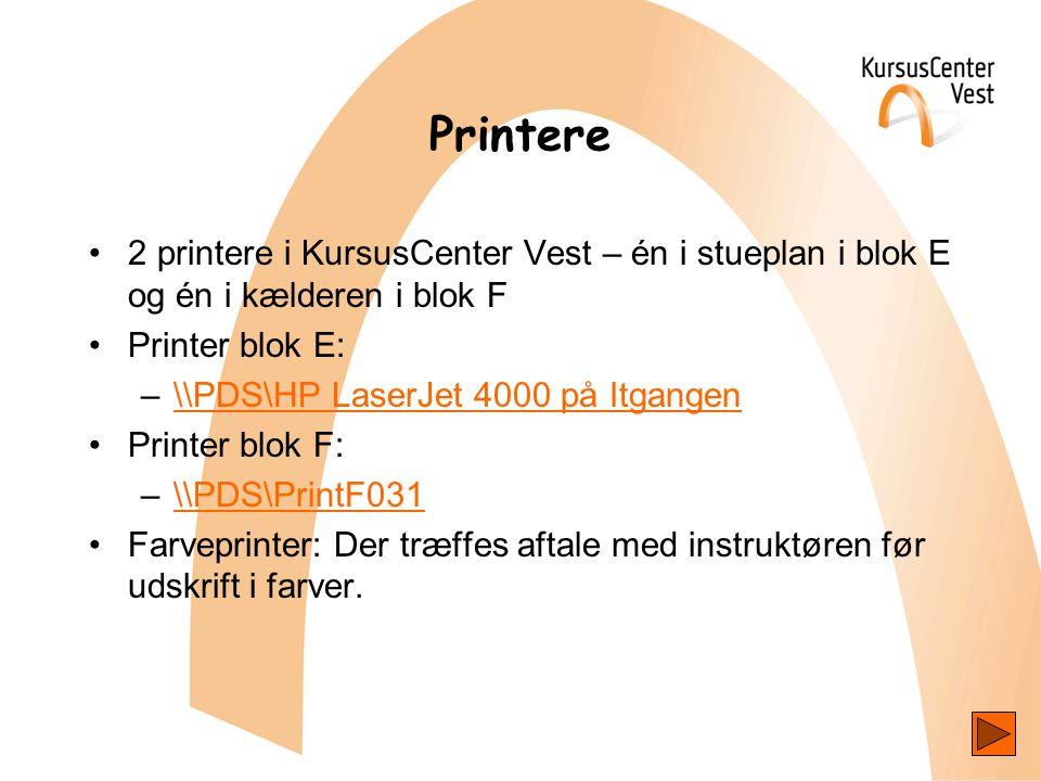 Printere •2 printere i KursusCenter Vest – én i stueplan i blok E og én i kælderen i blok F •Printer blok E: –\\PDS\HP LaserJet 4000 på Itgangen\\PDS\HP LaserJet 4000 på Itgangen •Printer blok F: –\\PDS\PrintF031\\PDS\PrintF031 •Farveprinter: Der træffes aftale med instruktøren før udskrift i farver.