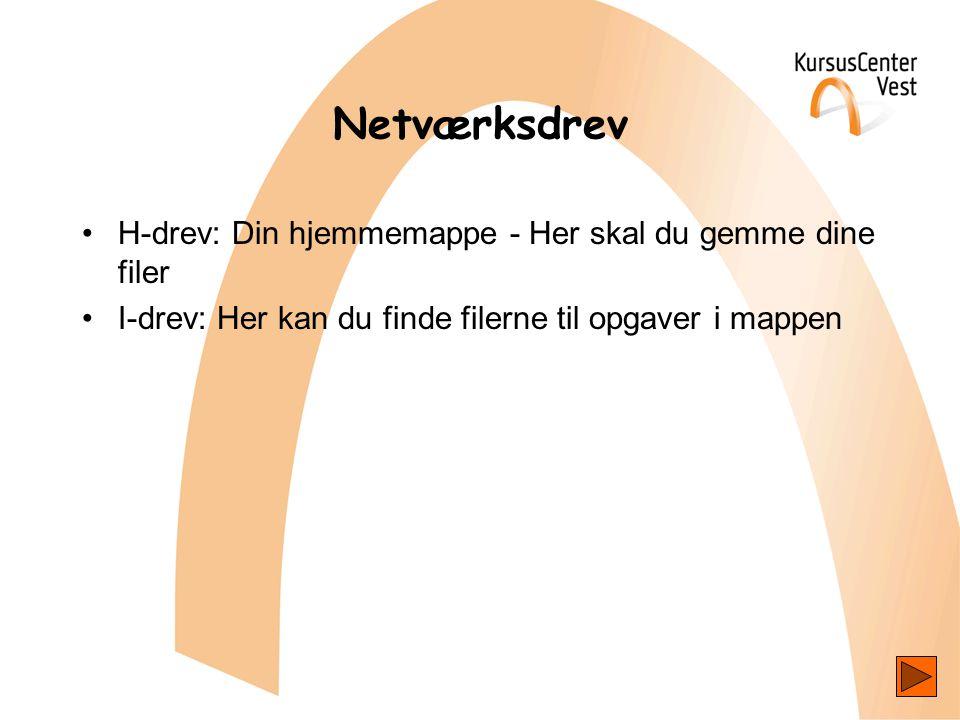 Netværksdrev •H-drev: Din hjemmemappe - Her skal du gemme dine filer •I-drev: Her kan du finde filerne til opgaver i mappen