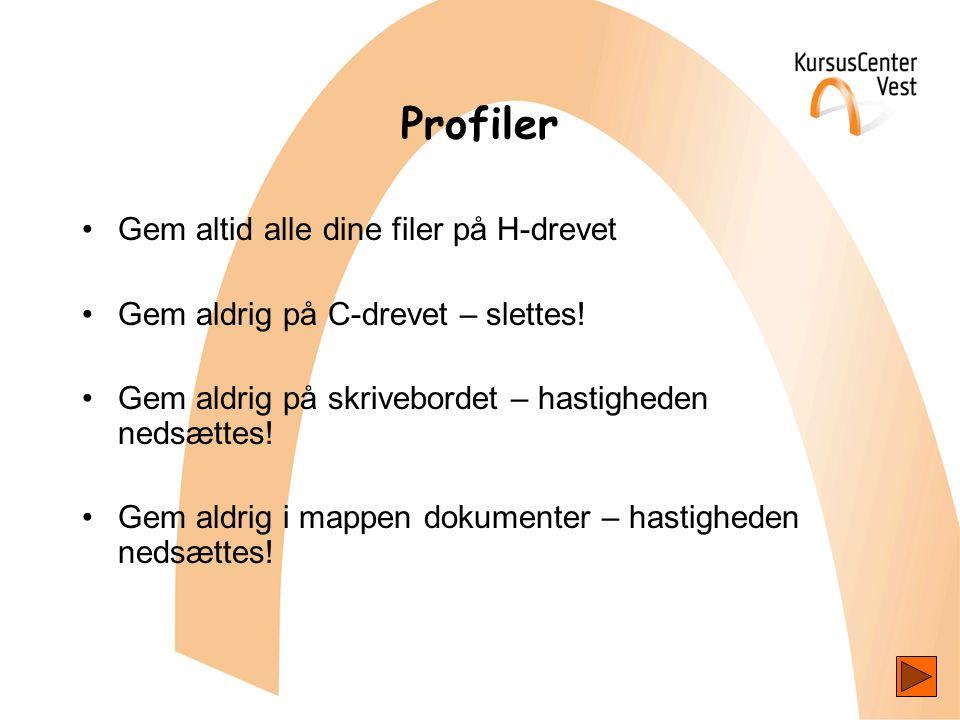 Profiler •Gem altid alle dine filer på H-drevet •Gem aldrig på C-drevet – slettes.