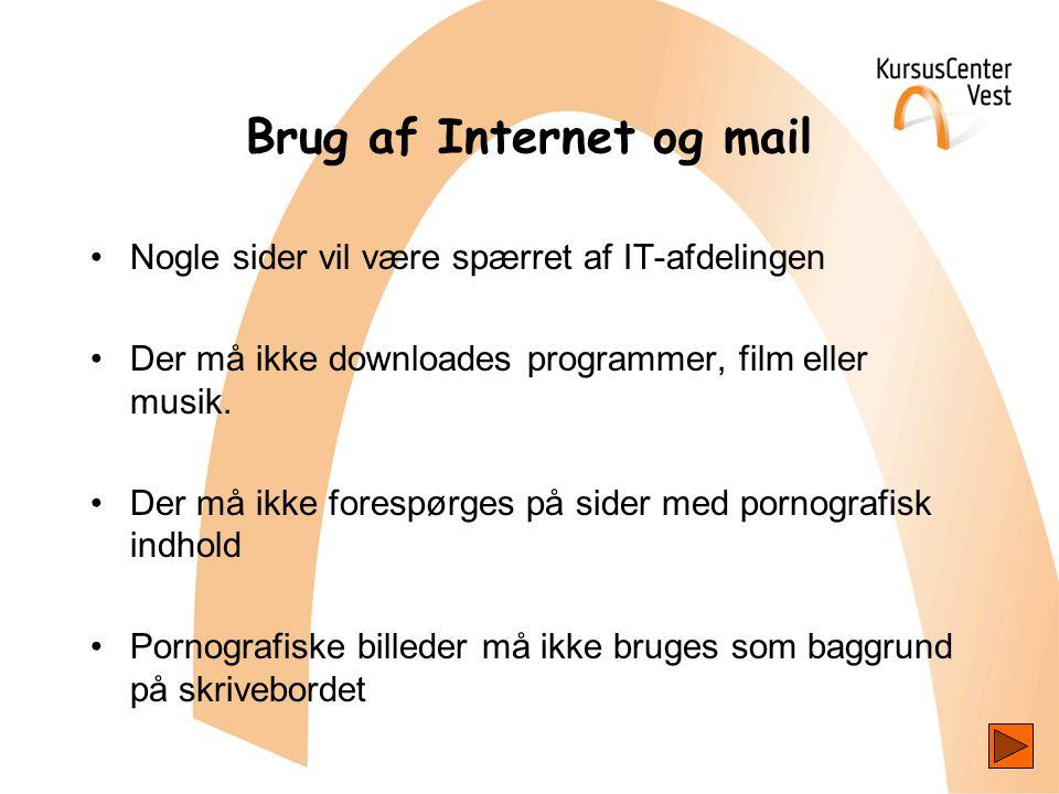 Brug af Internet og mail •Nogle sider vil være spærret af IT-afdelingen •Der må ikke downloades programmer, film eller musik.