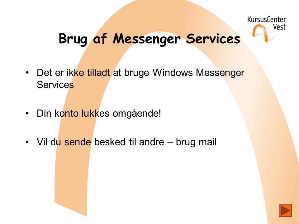 Brug af Messenger Services •Det er ikke tilladt at bruge Windows Messenger Services •Din konto lukkes omgående.