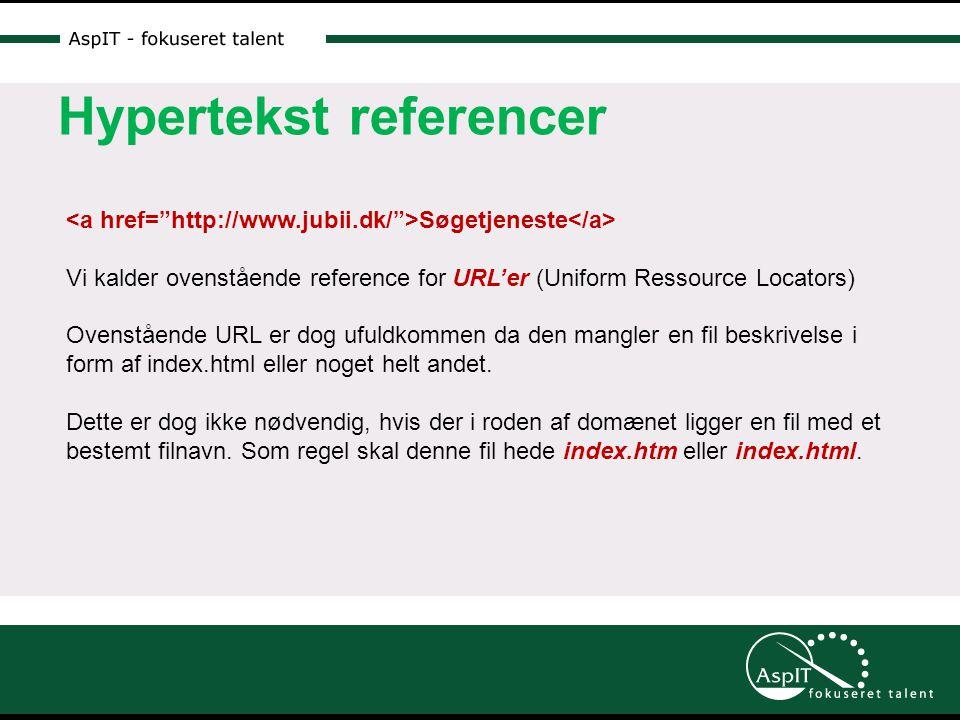 Hypertekst referencer Søgetjeneste Vi kalder ovenstående reference for URL'er (Uniform Ressource Locators) Ovenstående URL er dog ufuldkommen da den mangler en fil beskrivelse i form af index.html eller noget helt andet.