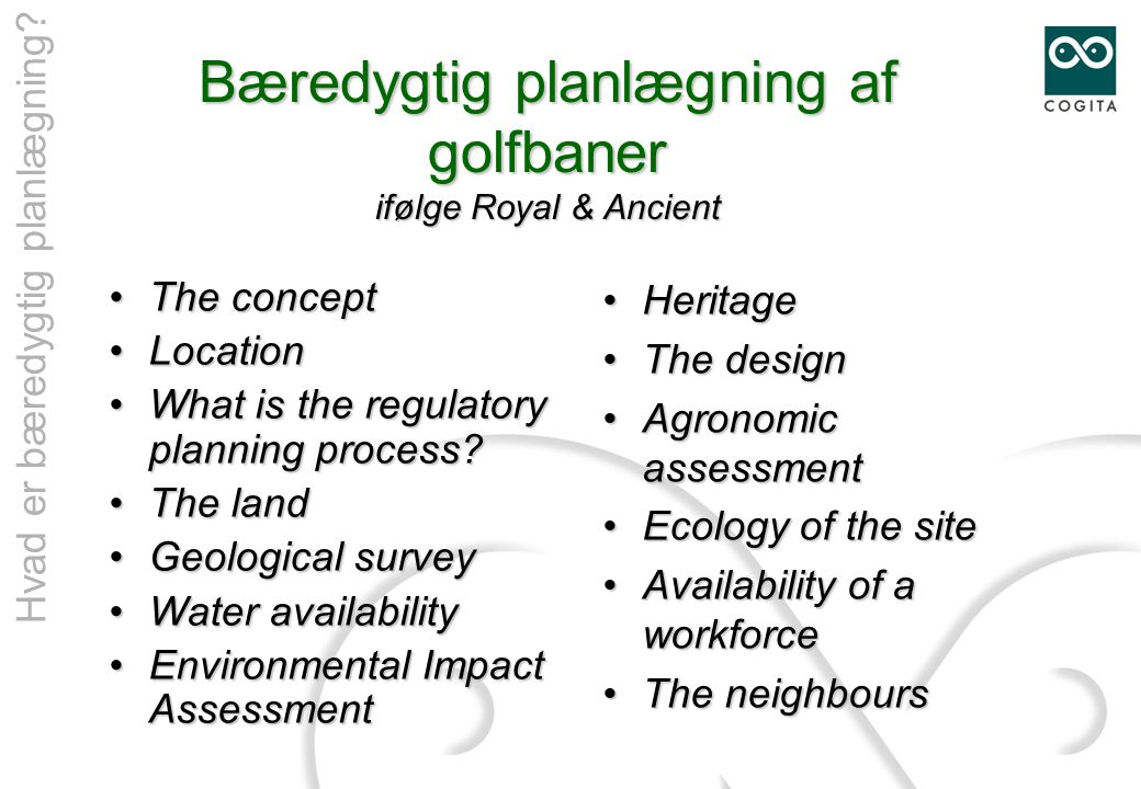 Bæredygtig planlægning af golfbaner ifølge Royal & Ancient •The concept •Location •What is the regulatory planning process.
