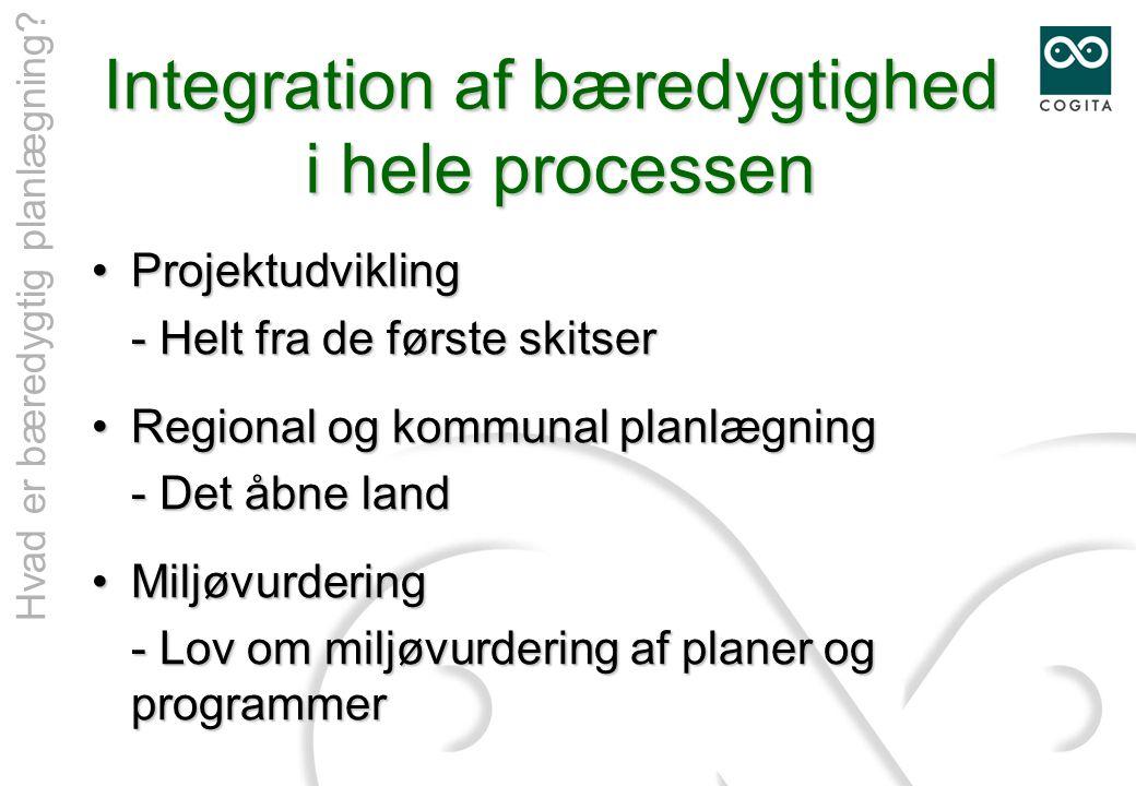 Integration af bæredygtighed i hele processen •Projektudvikling - Helt fra de første skitser •Regional og kommunal planlægning - Det åbne land •Miljøvurdering - Lov om miljøvurdering af planer og programmer Hvad er bæredygtig planlægning