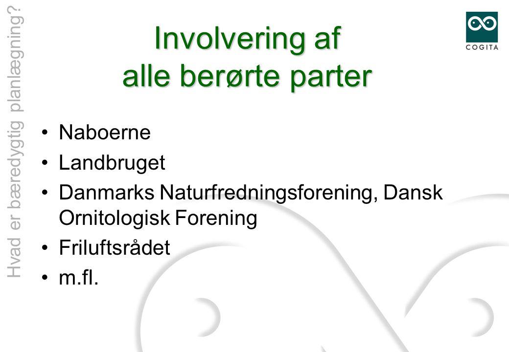 Involvering af alle berørte parter •Naboerne •Landbruget •Danmarks Naturfredningsforening, Dansk Ornitologisk Forening •Friluftsrådet •m.fl.