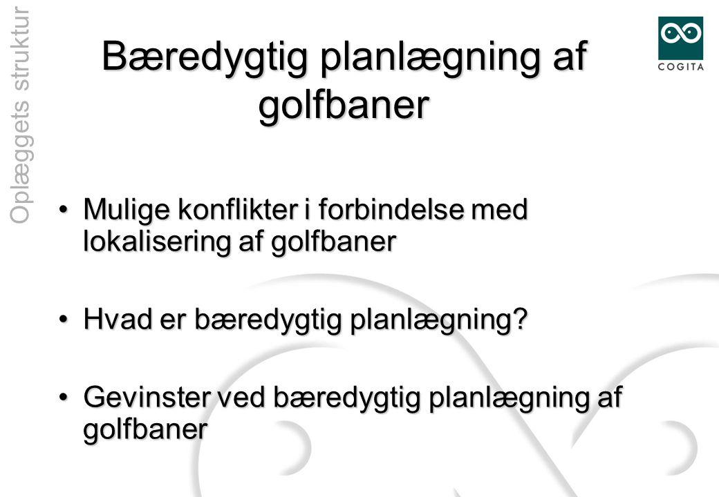 Bæredygtig planlægning af golfbaner •Mulige konflikter i forbindelse med lokalisering af golfbaner •Hvad er bæredygtig planlægning.