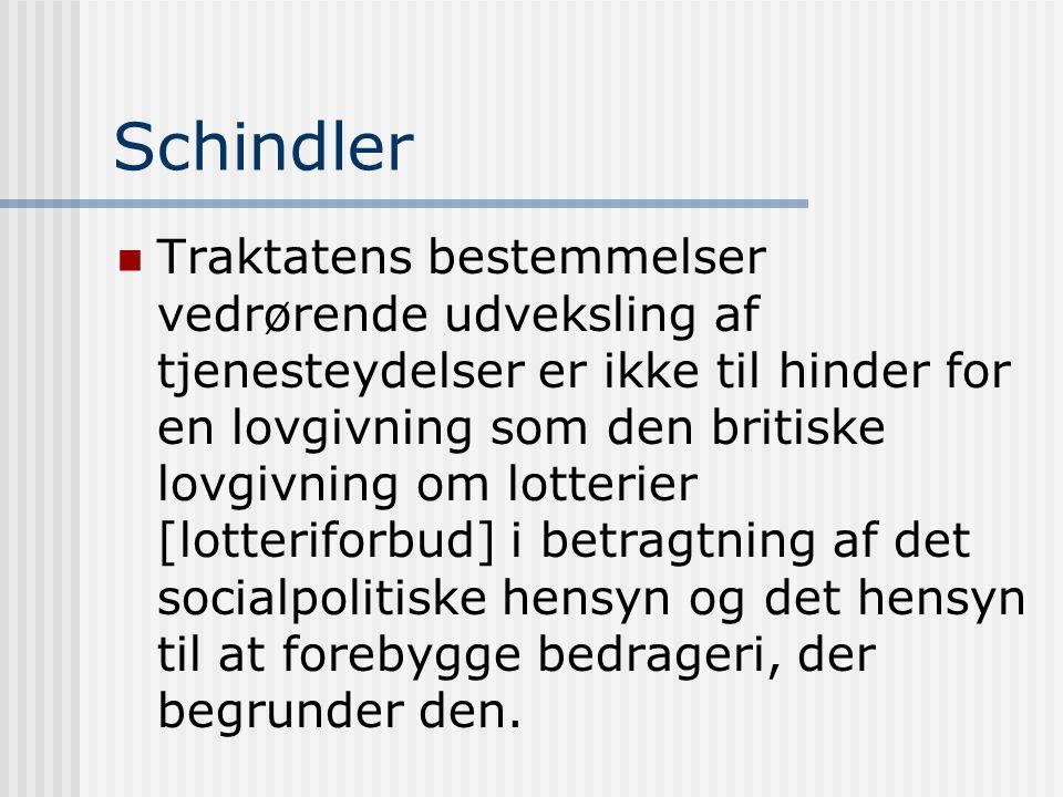 Schindler  Traktatens bestemmelser vedrørende udveksling af tjenesteydelser er ikke til hinder for en lovgivning som den britiske lovgivning om lotterier [lotteriforbud] i betragtning af det socialpolitiske hensyn og det hensyn til at forebygge bedrageri, der begrunder den.