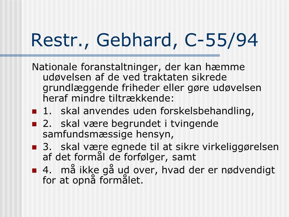 Restr., Gebhard, C-55/94 Nationale foranstaltninger, der kan hæmme udøvelsen af de ved traktaten sikrede grundlæggende friheder eller gøre udøvelsen heraf mindre tiltrækkende:  1.