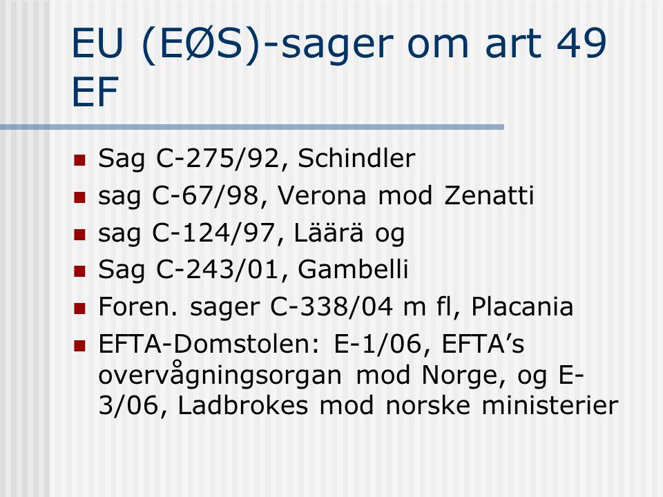EU (EØS)-sager om art 49 EF  Sag C-275/92, Schindler  sag C-67/98, Verona mod Zenatti  sag C-124/97, Läärä og  Sag C-243/01, Gambelli  Foren.