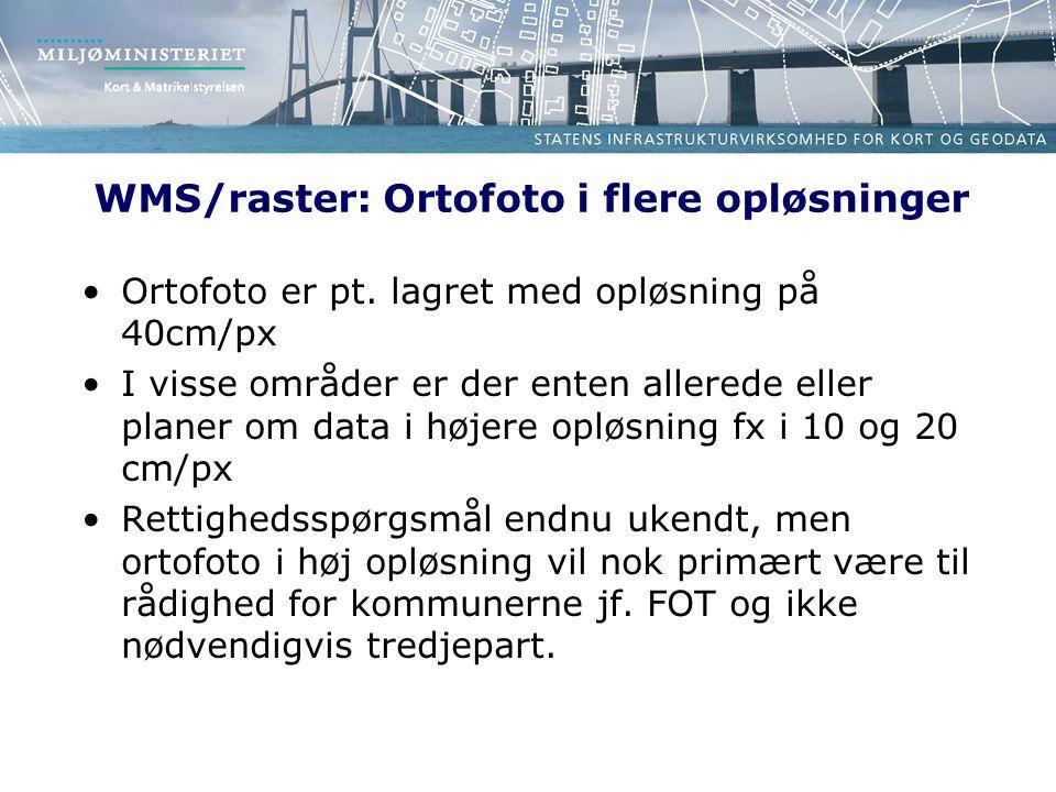 WMS/raster: Ortofoto i flere opløsninger •Ortofoto er pt.