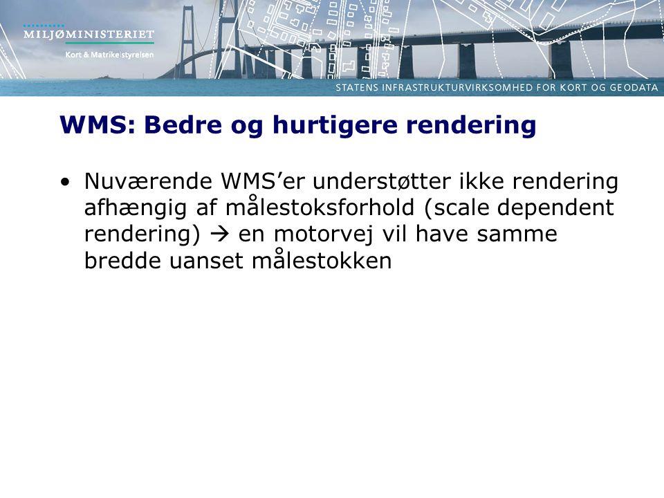 WMS: Bedre og hurtigere rendering •Nuværende WMS'er understøtter ikke rendering afhængig af målestoksforhold (scale dependent rendering)  en motorvej vil have samme bredde uanset målestokken