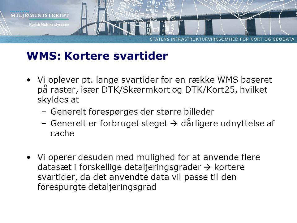 WMS: Kortere svartider •Vi oplever pt.