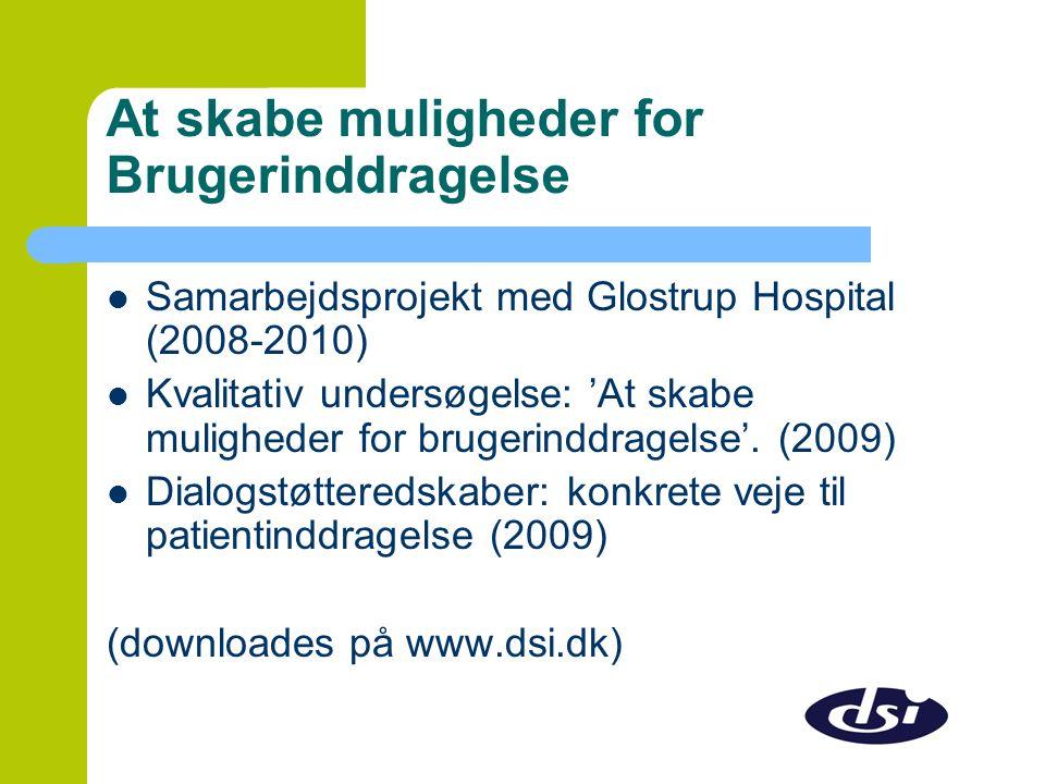 At skabe muligheder for Brugerinddragelse  Samarbejdsprojekt med Glostrup Hospital (2008-2010)  Kvalitativ undersøgelse: 'At skabe muligheder for brugerinddragelse'.