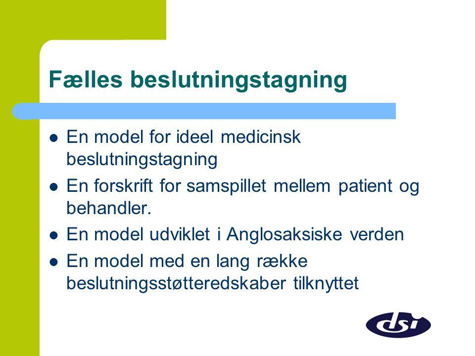 Fælles beslutningstagning  En model for ideel medicinsk beslutningstagning  En forskrift for samspillet mellem patient og behandler.