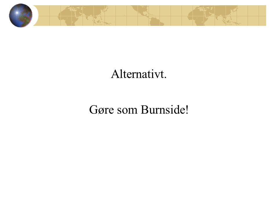 Alternativt. Gøre som Burnside!