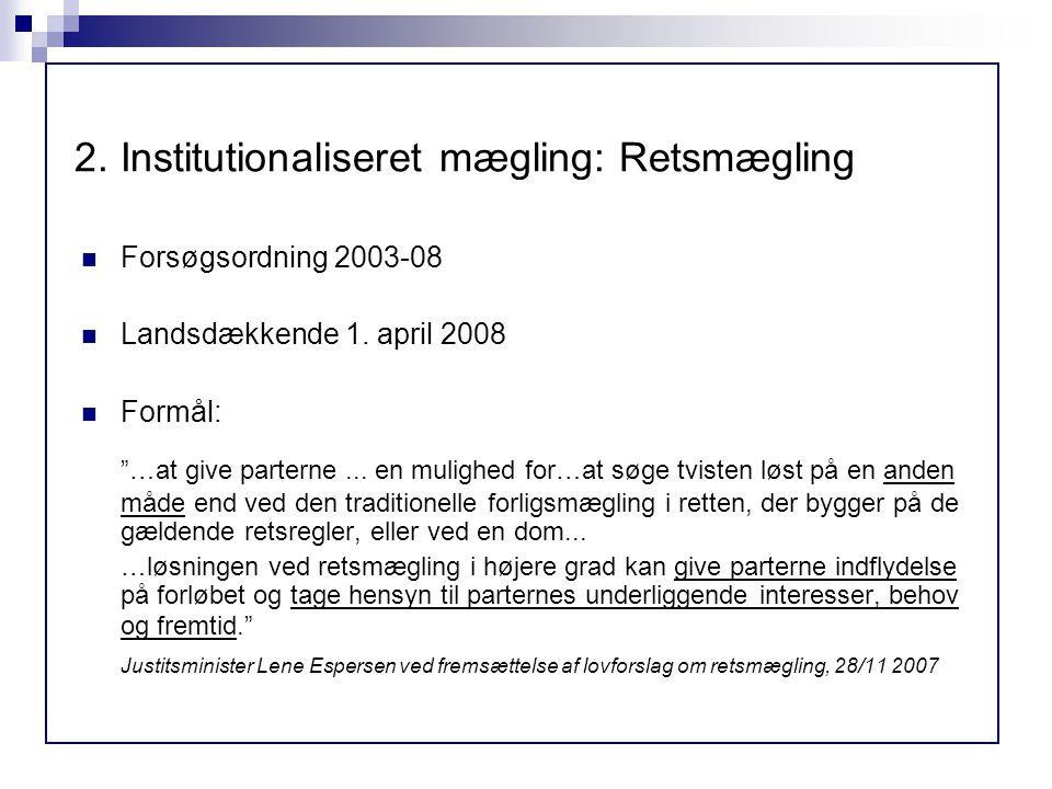 2. Institutionaliseret mægling: Retsmægling  Forsøgsordning 2003-08  Landsdækkende 1.