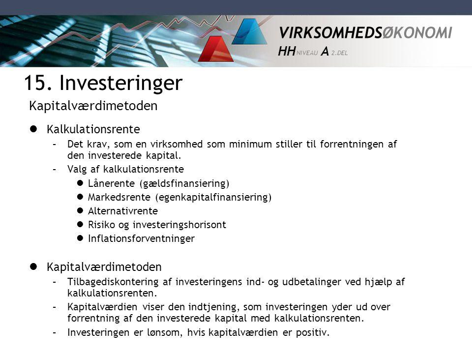 VIRKSOMHEDSØKONOMI HH NIVEAU A 2.DEL  Kalkulationsrente –Det krav, som en virksomhed som minimum stiller til forrentningen af den investerede kapital