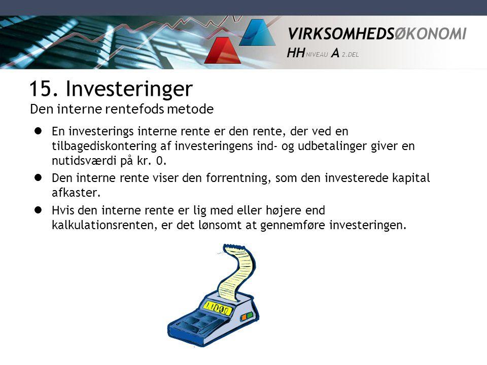 VIRKSOMHEDSØKONOMI HH NIVEAU A 2.DEL  En investerings interne rente er den rente, der ved en tilbagediskontering af investeringens ind- og udbetaling