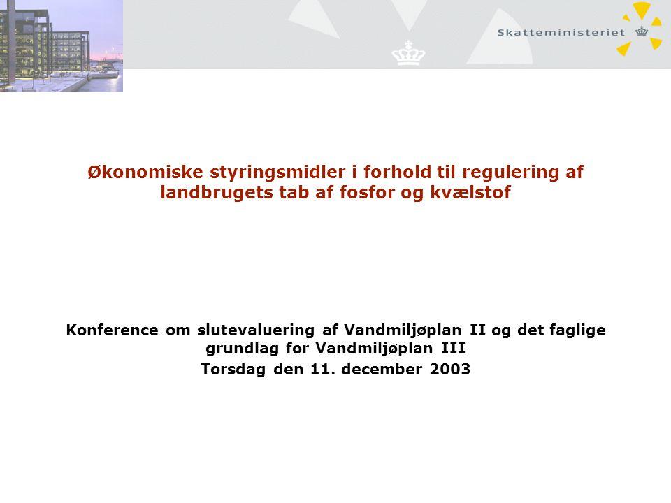 Økonomiske styringsmidler i forhold til regulering af landbrugets tab af fosfor og kvælstof Konference om slutevaluering af Vandmiljøplan II og det faglige grundlag for Vandmiljøplan III Torsdag den 11.
