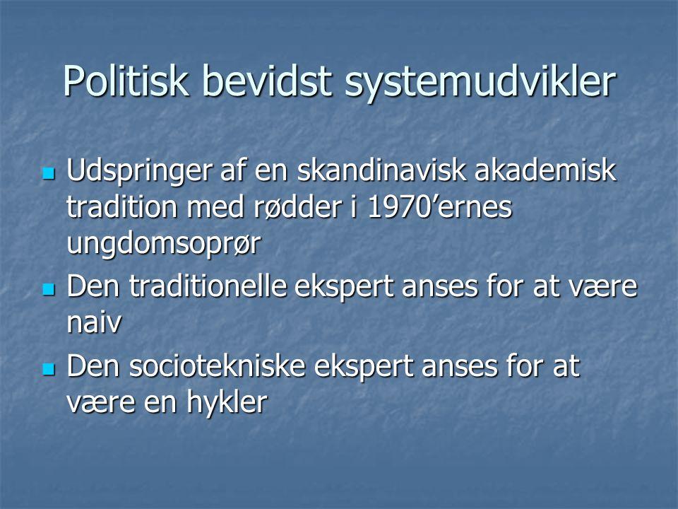 Politisk bevidst systemudvikler  Udspringer af en skandinavisk akademisk tradition med rødder i 1970'ernes ungdomsoprør  Den traditionelle ekspert anses for at være naiv  Den sociotekniske ekspert anses for at være en hykler