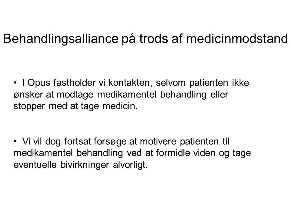 Behandlingsalliance på trods af medicinmodstand • I Opus fastholder vi kontakten, selvom patienten ikke ønsker at modtage medikamentel behandling eller stopper med at tage medicin.
