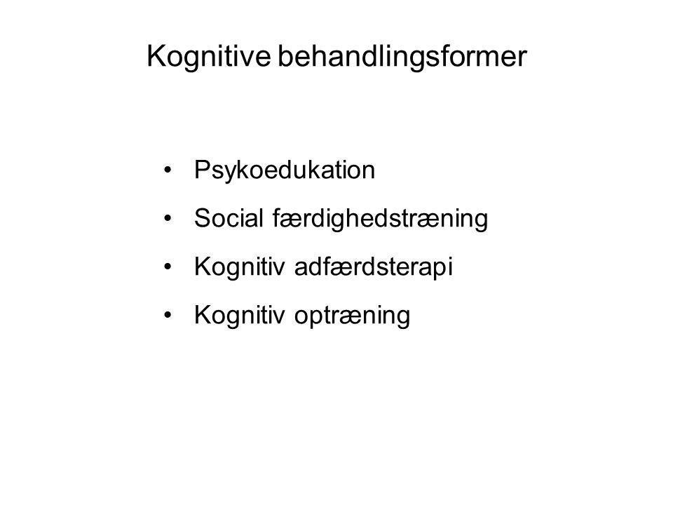 Kognitive behandlingsformer • Psykoedukation • Social færdighedstræning • Kognitiv adfærdsterapi • Kognitiv optræning
