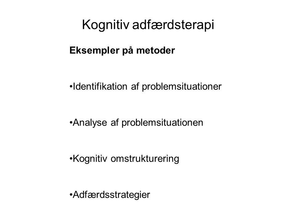 Kognitiv adfærdsterapi Eksempler på metoder •Identifikation af problemsituationer •Analyse af problemsituationen •Kognitiv omstrukturering •Adfærdsstrategier