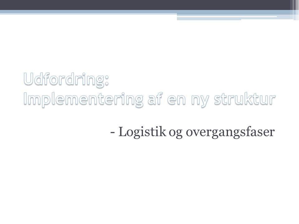 - Logistik og overgangsfaser