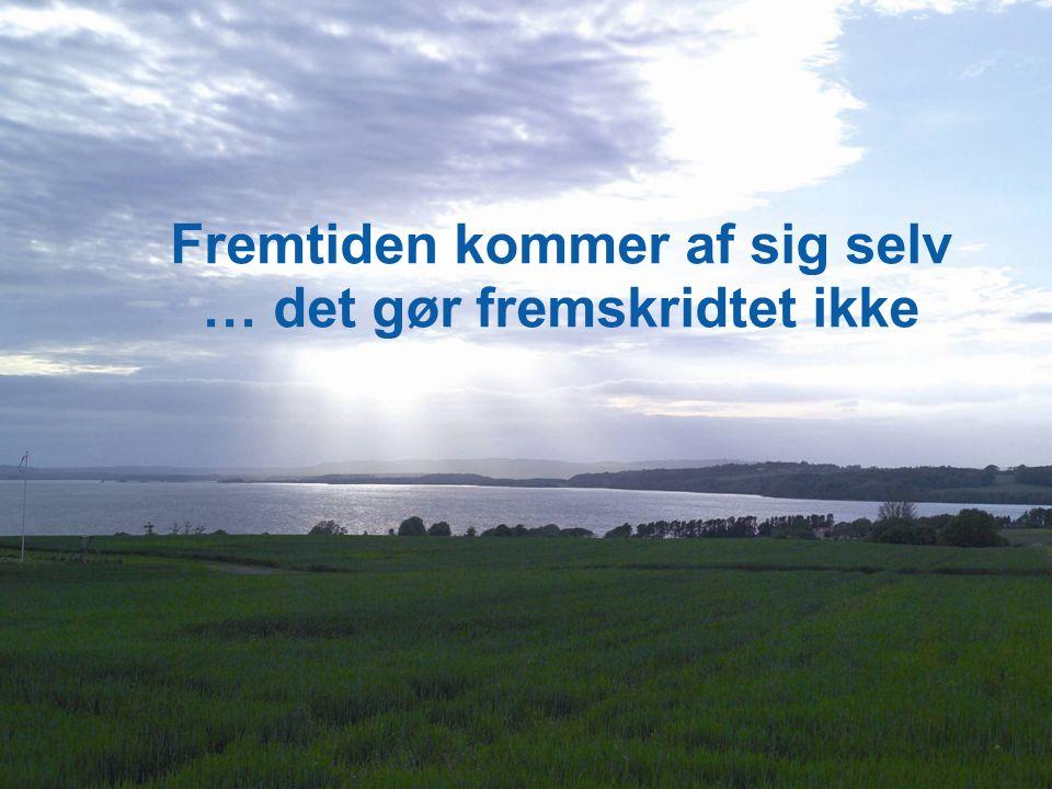 Dansk Landbrugsrådgivning Fremtiden kommer af sig selv … det gør fremskridtet ikke