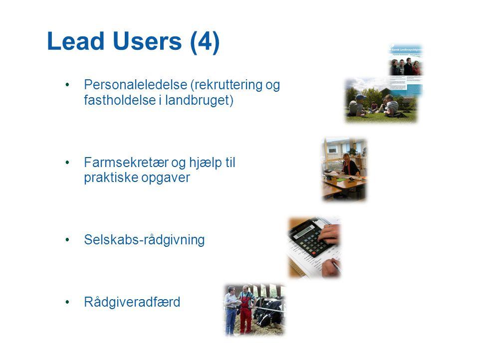 Lead Users (4) •Personaleledelse (rekruttering og fastholdelse i landbruget) •Farmsekretær og hjælp til praktiske opgaver •Selskabs-rådgivning •Rådgiveradfærd