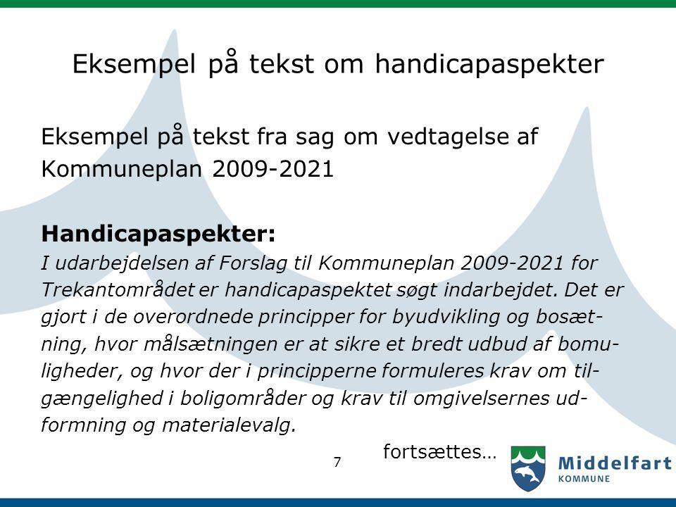 Eksempel på tekst om handicapaspekter Eksempel på tekst fra sag om vedtagelse af Kommuneplan 2009-2021 Handicapaspekter: I udarbejdelsen af Forslag til Kommuneplan 2009-2021 for Trekantområdet er handicapaspektet søgt indarbejdet.