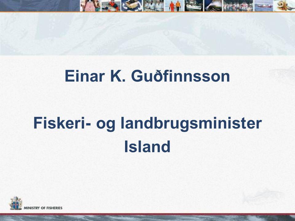 Einar K. Guðfinnsson Fiskeri- og landbrugsminister Island