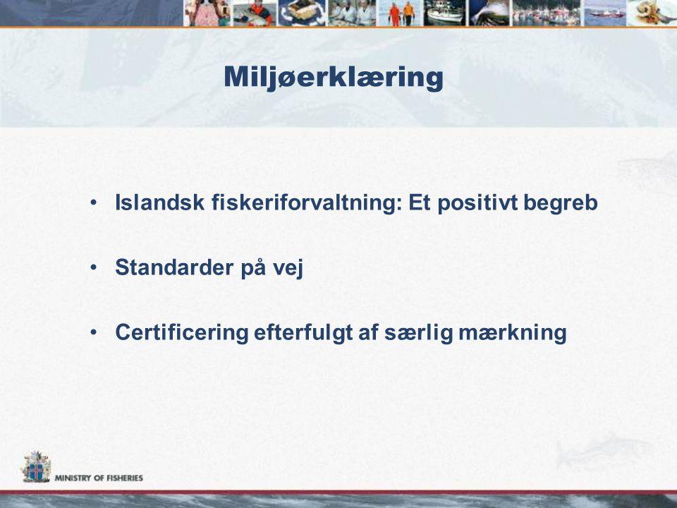 Miljøerklæring •Islandsk fiskeriforvaltning: Et positivt begreb •Standarder på vej •Certificering efterfulgt af særlig mærkning