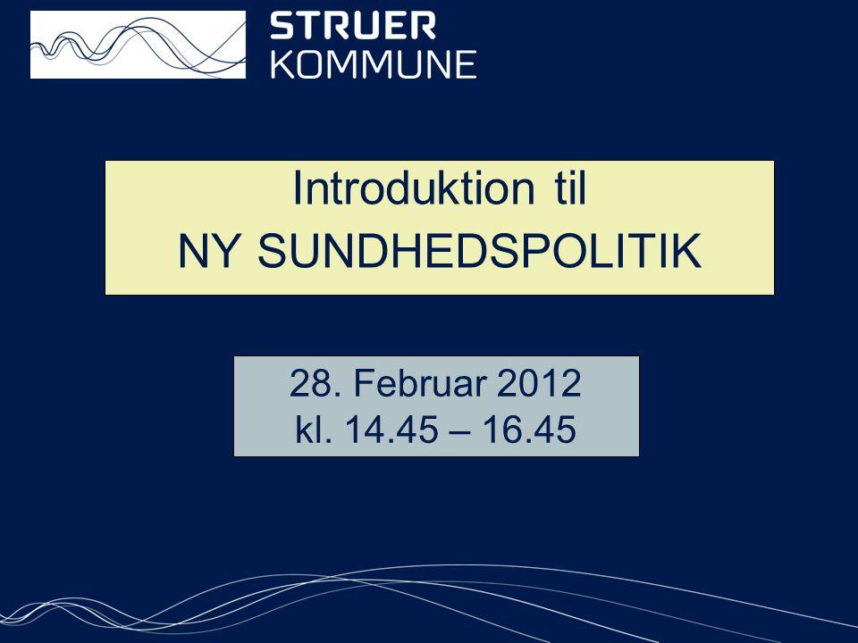 Introduktion til NY SUNDHEDSPOLITIK 28. Februar 2012 kl. 14.45 – 16.45