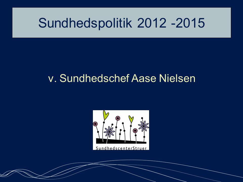 Sundhedspolitik 2012 -2015 v. Sundhedschef Aase Nielsen