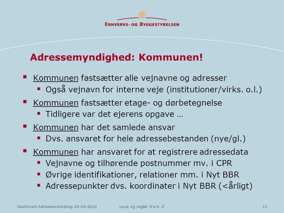 11Geoforum Adresseworkshop 25-03-2010Love og regler fra A..Z Adressemyndighed: Kommunen.
