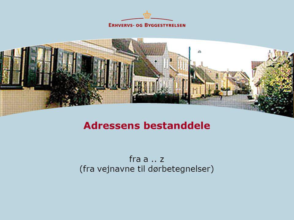Adressens bestanddele fra a.. z (fra vejnavne til dørbetegnelser)