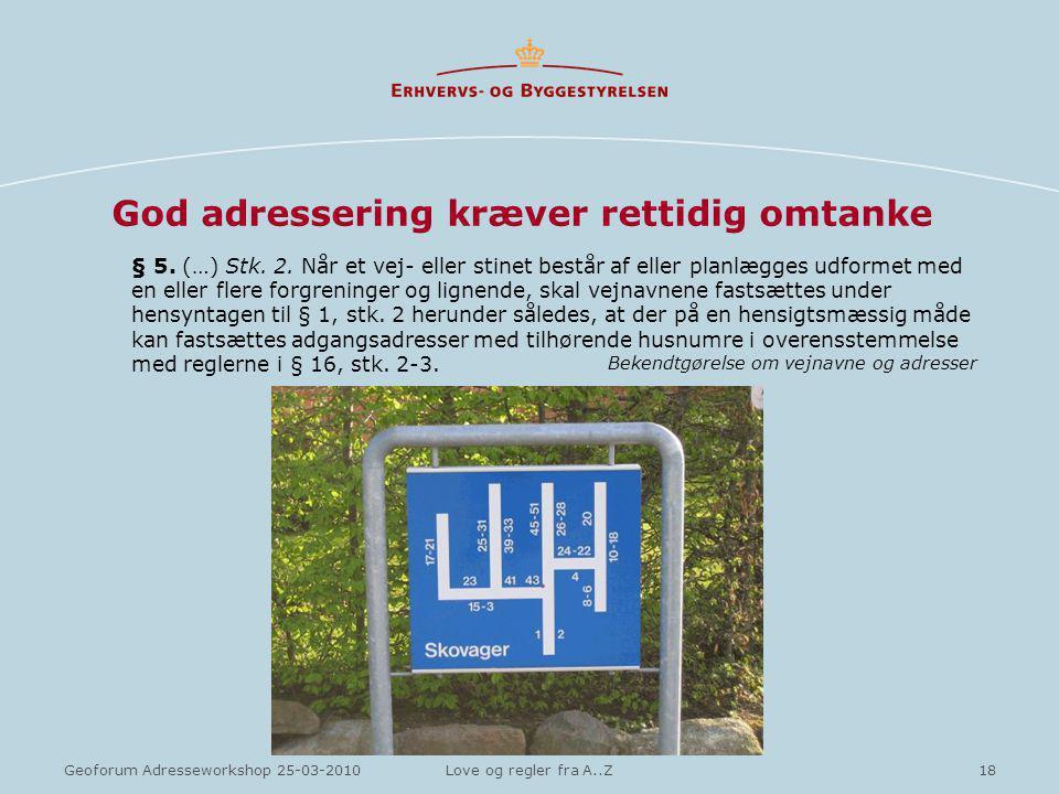 18Geoforum Adresseworkshop 25-03-2010Love og regler fra A..Z God adressering kræver rettidig omtanke § 5.