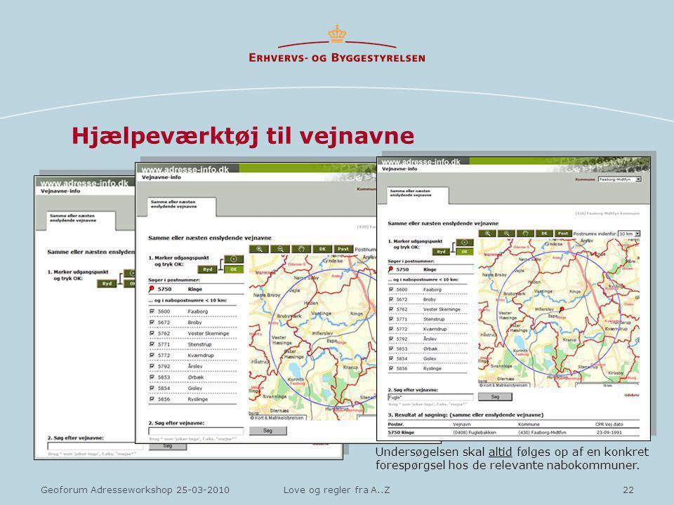 22Geoforum Adresseworkshop 25-03-2010Love og regler fra A..Z Hjælpeværktøj til vejnavne Undersøgelsen skal altid følges op af en konkret forespørgsel hos de relevante nabokommuner.