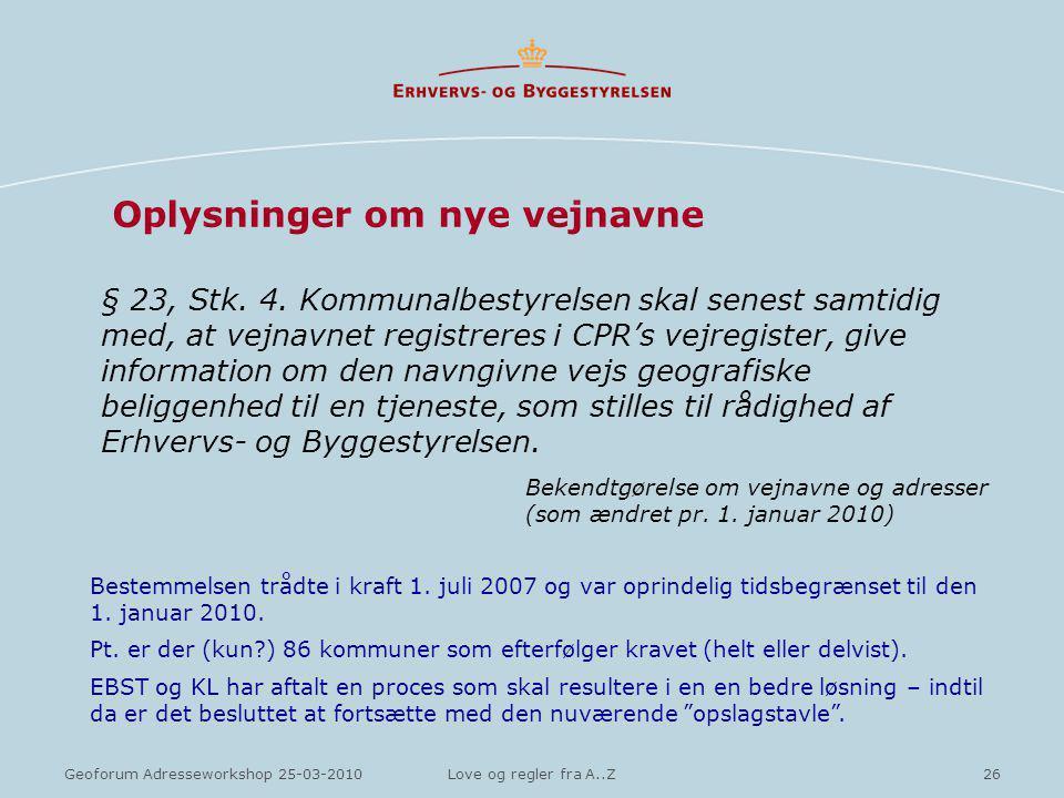 26Geoforum Adresseworkshop 25-03-2010Love og regler fra A..Z Oplysninger om nye vejnavne § 23, Stk.