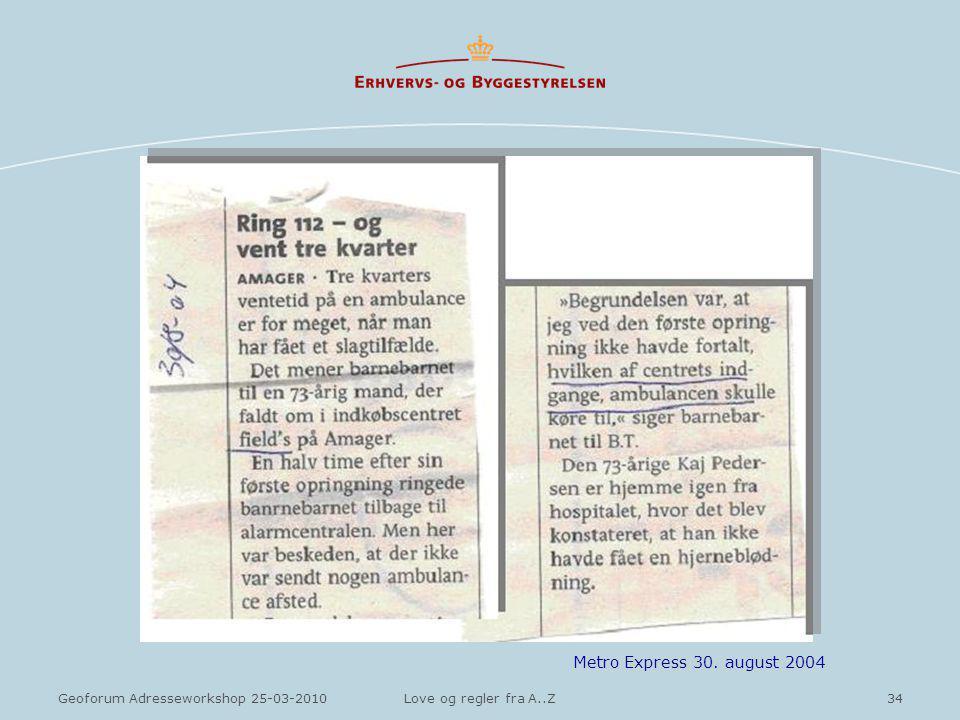 34Geoforum Adresseworkshop 25-03-2010Love og regler fra A..Z Metro Express 30. august 2004