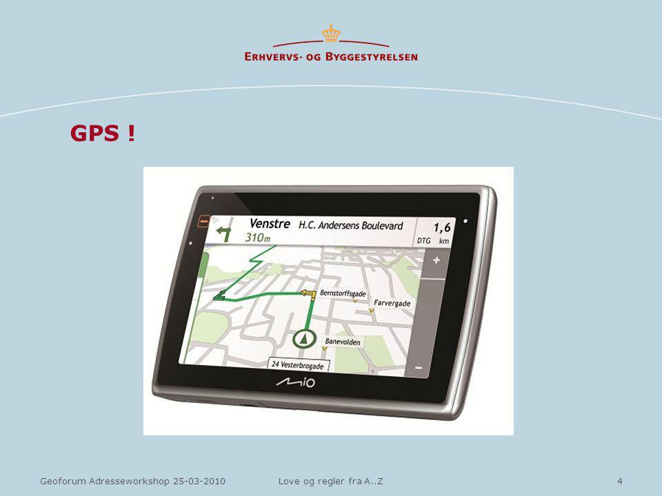 4Geoforum Adresseworkshop 25-03-2010Love og regler fra A..Z GPS !